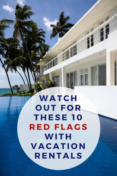 Watch Out for These 10 Red Flags With Vacation Rentals