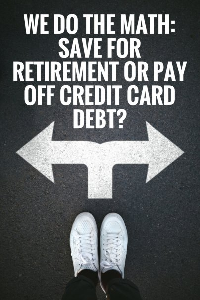 We Do the Math: Save for Retirement or Pay Off Credit Card Debt?