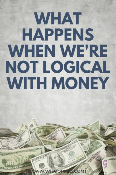 What Happens When We're Not Logical With Money