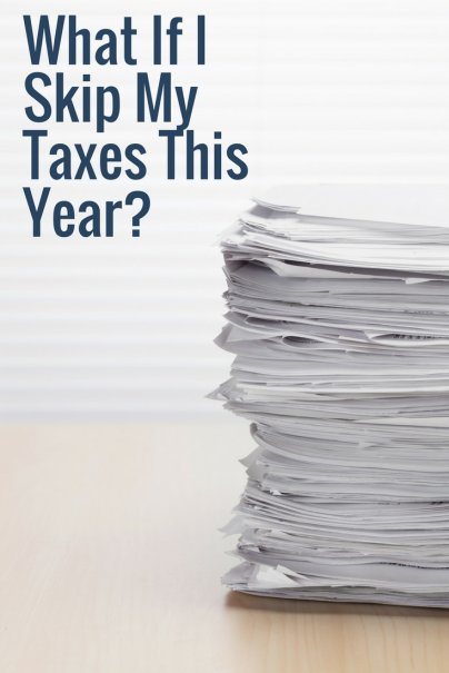 What If I Skip My Taxes This Year?