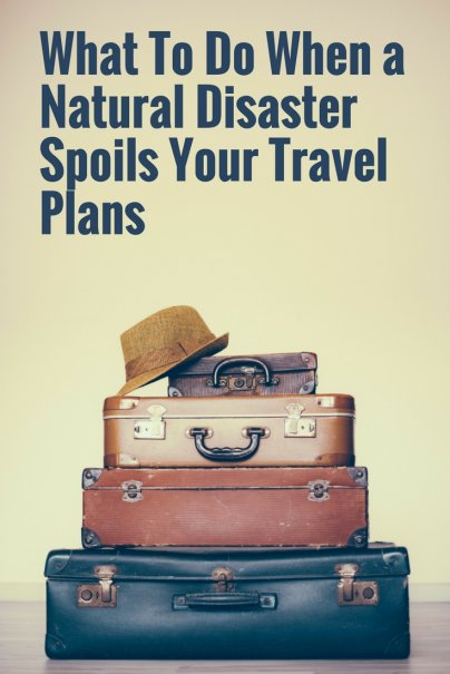 What Should You Do When a Natural Disaster Spoils Your Travel Plans?