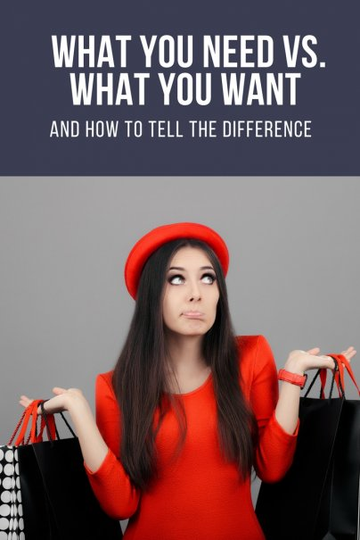 What You Need vs. What You Want and How to Tell the Difference