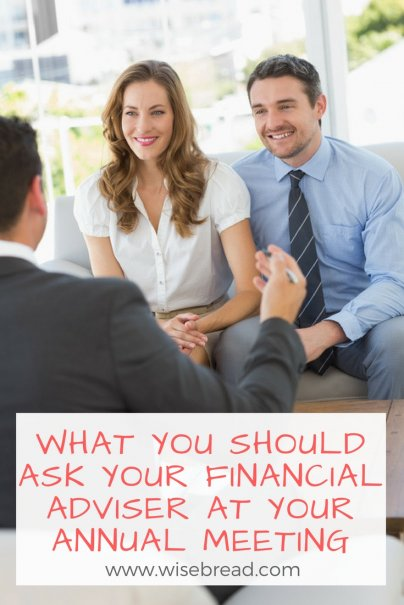 What You Should Ask Your Financial Adviser at Your Annual Meeting