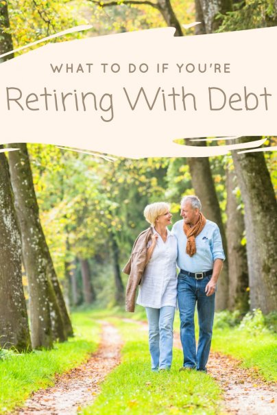 What To Do If You're Retiring With Debt