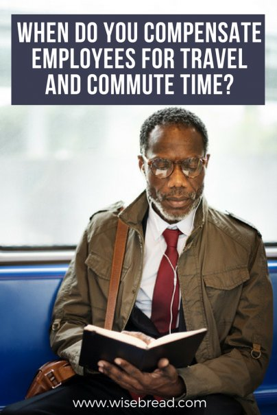 When Do You Compensate Employees For Travel And Commute Time?