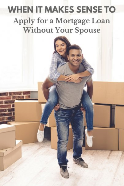 When It Makes Sense to Apply for a Mortgage Loan Without Your Spouse