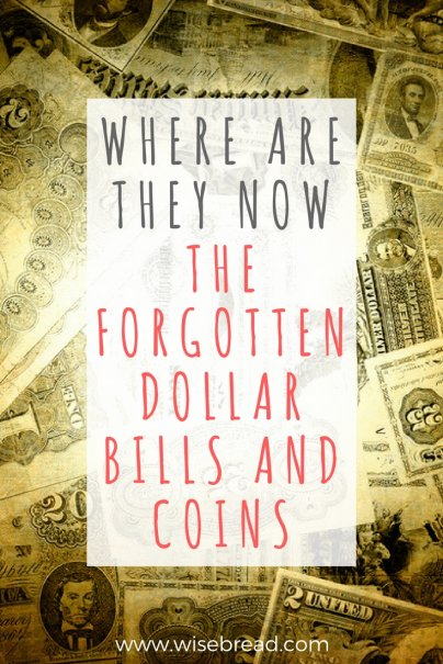 Where Are They Now? The Forgotten Dollar Bills (and Coins)