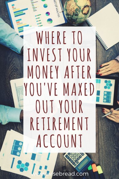 Where to Invest Your Money After You've Maxed Out Your Retirement Account