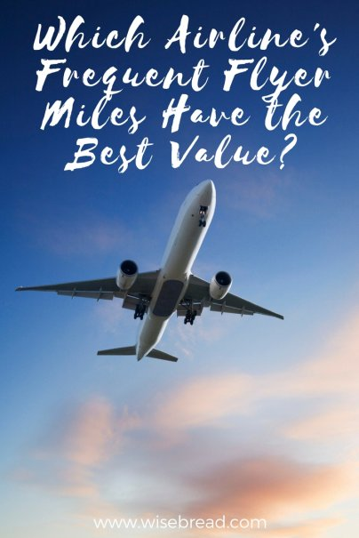 Which Airline's Frequent Flyer Miles Have the Best Value?