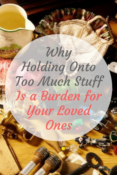Why Holding Onto Too Much Stuff Is a Burden for Your Loved Ones