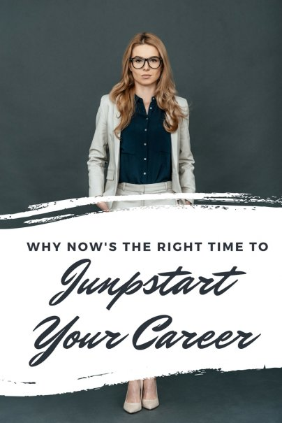Why Now's the Right Time to Jumpstart Your Career