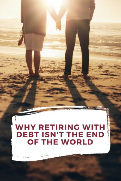 Why Retiring With Debt Isn't the End of the World