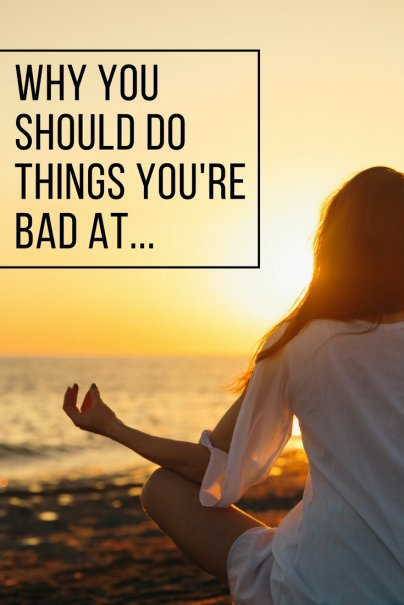 Why You Should Do Things You're Bad At