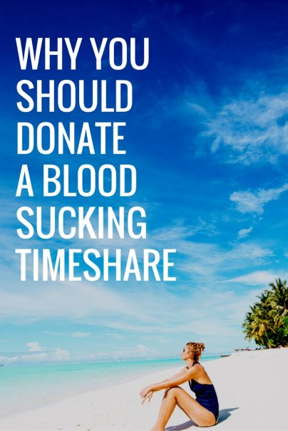 Why You Should Donate a Blood Sucking Timeshare
