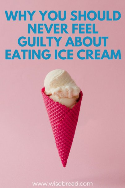 Why You Should Never Feel Guilty About Eating Ice Cream