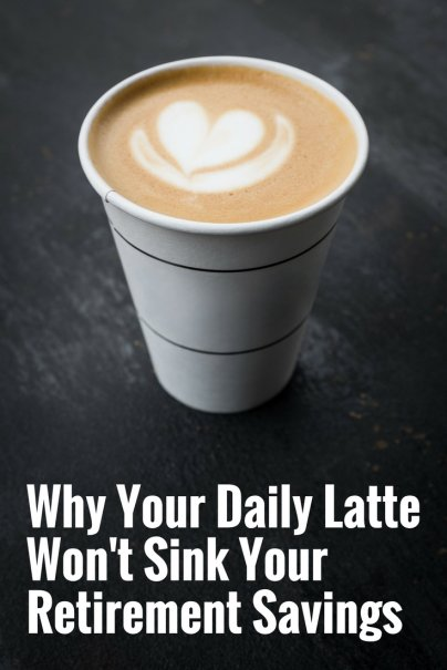 Why Your Daily Latte Wont Sink Your Retirement Savings