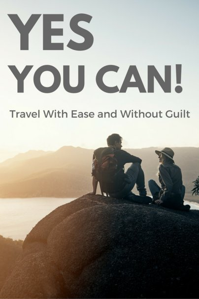 Yes You Can!: Travel With Ease and Without Guilt