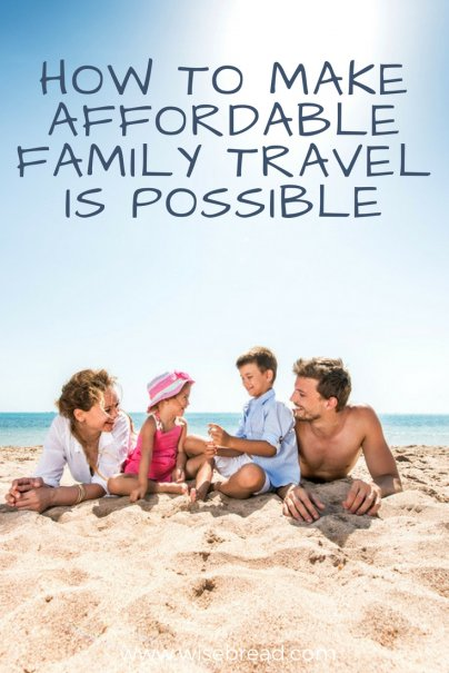 Yes, Affordable Family Travel Is Possible