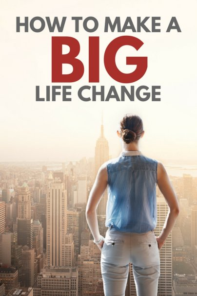 You Can Make a Big Life Change: Here's How