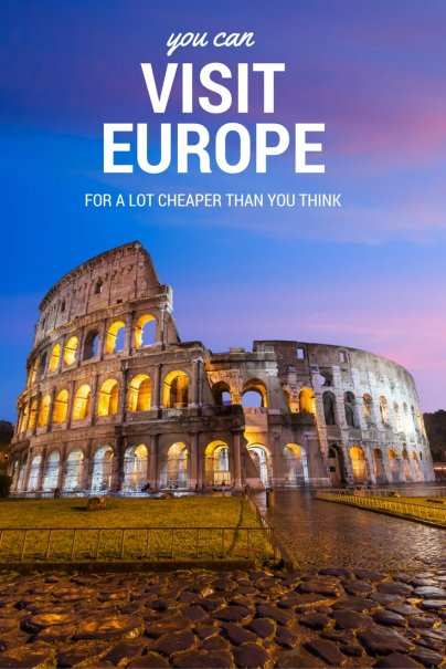 You Can Visit Europe for a Lot Cheaper Than You Think — Here's How