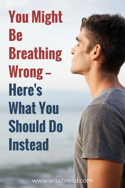 You Might Be Breathing Wrong — Here's What You Should Do Instead