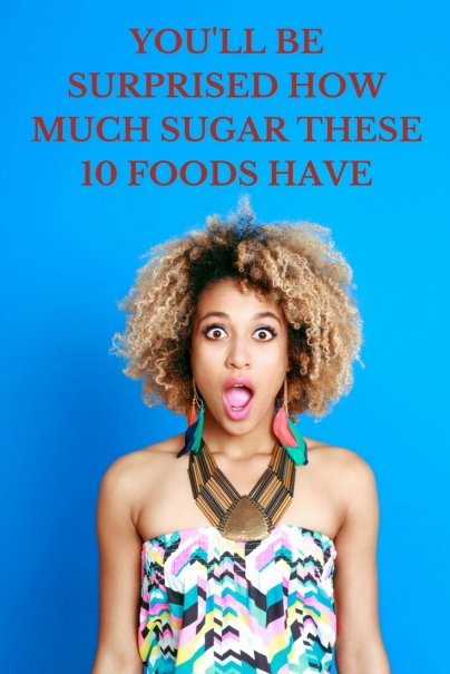 You'll Be Surprised How Much Sugar These 10 Foods Have