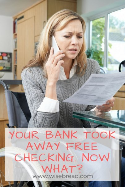 Your Bank Took Away Free Checking. Now What?