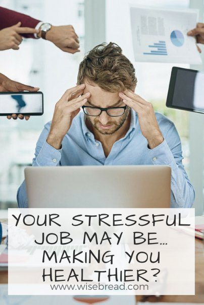 Your Stressful Job May Be… Making You Healthier?